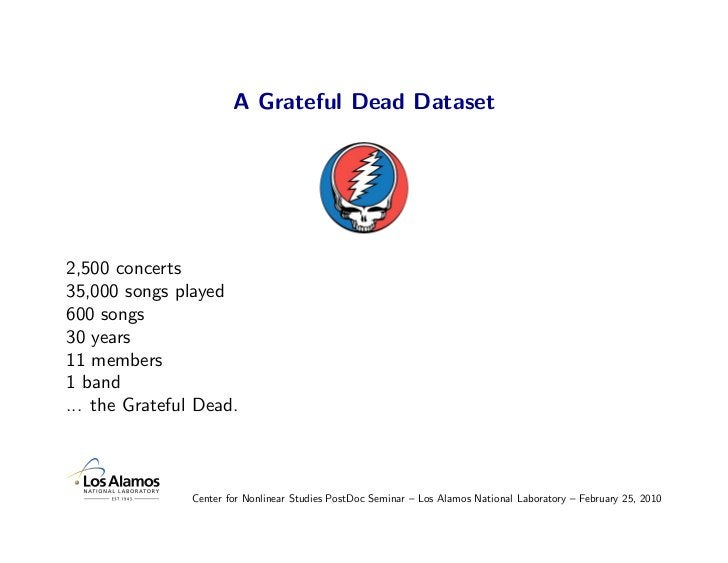A Grateful Dead Dataset     2,500 concerts 35,000 songs played 600 songs 30 years 11 members 1 band ... the Grateful Dead....