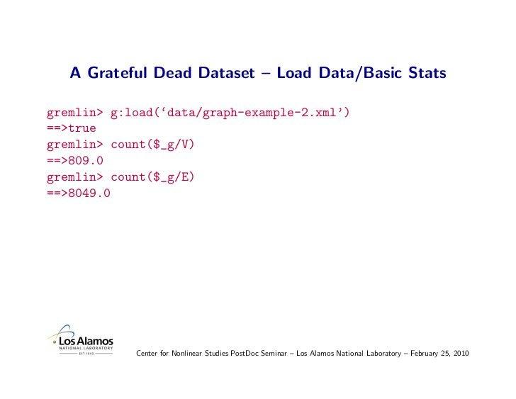 A Grateful Dead Dataset – Load Data/Basic Stats  gremlin> g:load('data/graph-example-2.xml') ==>true gremlin> count($_g/V)...