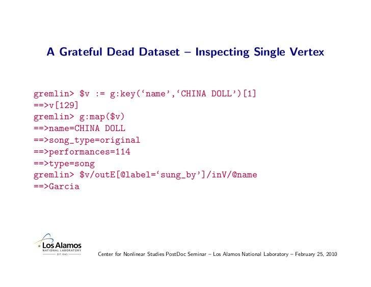 A Grateful Dead Dataset – Inspecting Single Vertex   gremlin> $v := g:key('name','CHINA DOLL')[1] ==>v[129] gremlin> g:map...