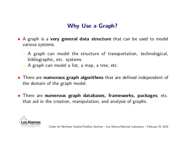 Why Use a Graph?  • A graph is a very general data structure that can be used to model   various systems.     A graph can ...