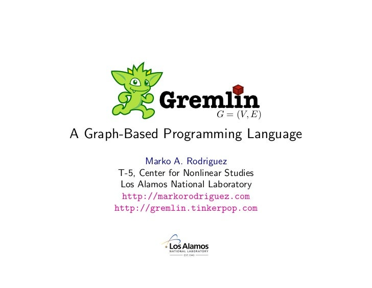 Gremlin       G = (V, E)  A Graph-Based Programming Language              Marko A. Rodriguez        T-5, Center for Nonlin...