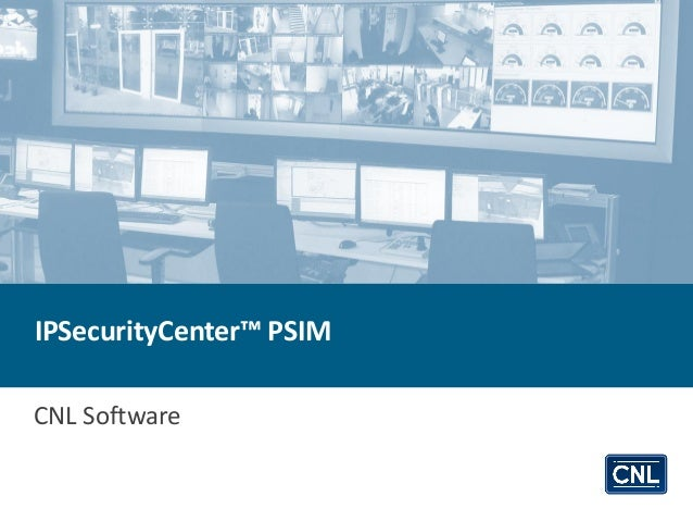 IPSecurityCenter™ PSIM from CNL Software  IPSecurityCenter™ PSIM  CNL Software