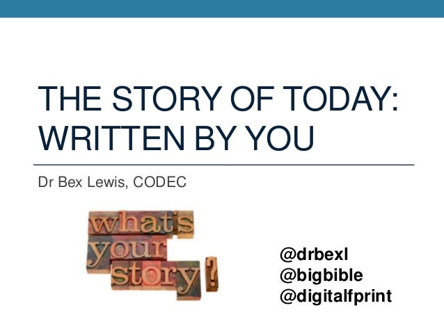 THE STORY OF TODAY:WRITTEN BY YOUDr Bex Lewis, CODEC                      @drbexl                      @bigbible          ...