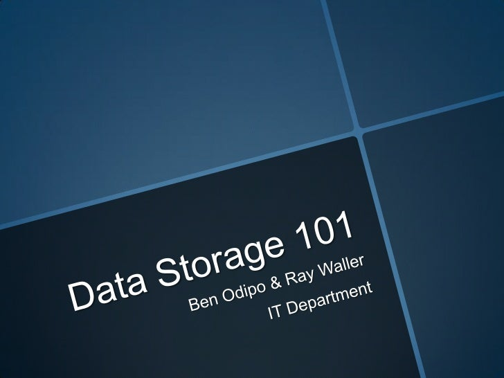 Data Storage 101<br />Ben Odipo & Ray Waller<br />IT Department<br />