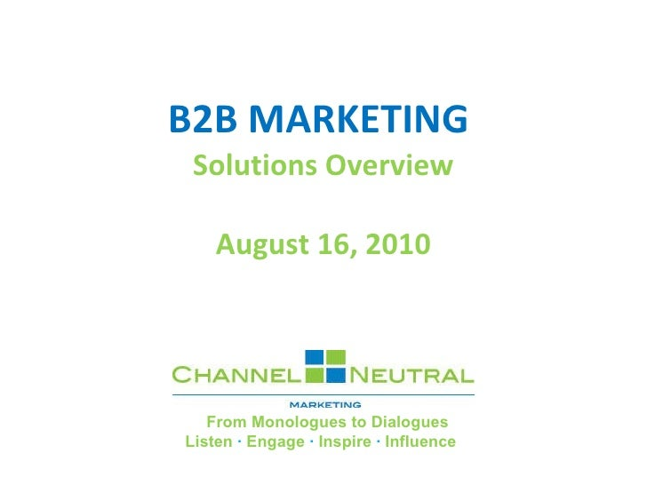 B2B MARKETING  Solutions Overview August 16, 2010    From Monologues to Dialogues Listen  ·  Engage  ·  Inspire  ...