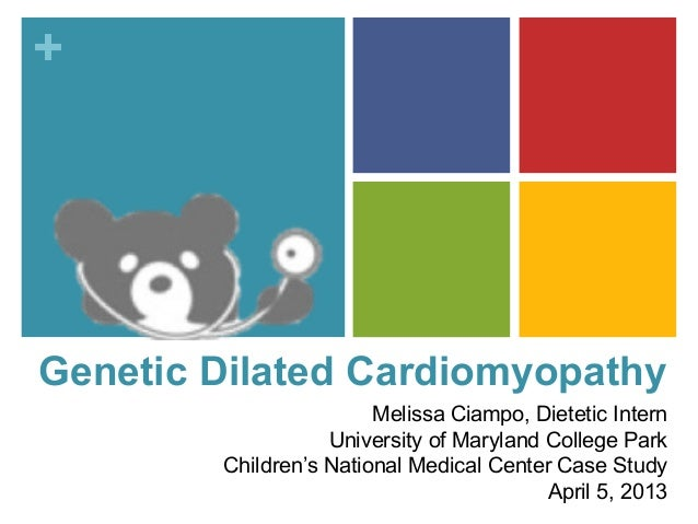 +Genetic Dilated Cardiomyopathy                        Melissa Ciampo, Dietetic Intern                   University of Mar...