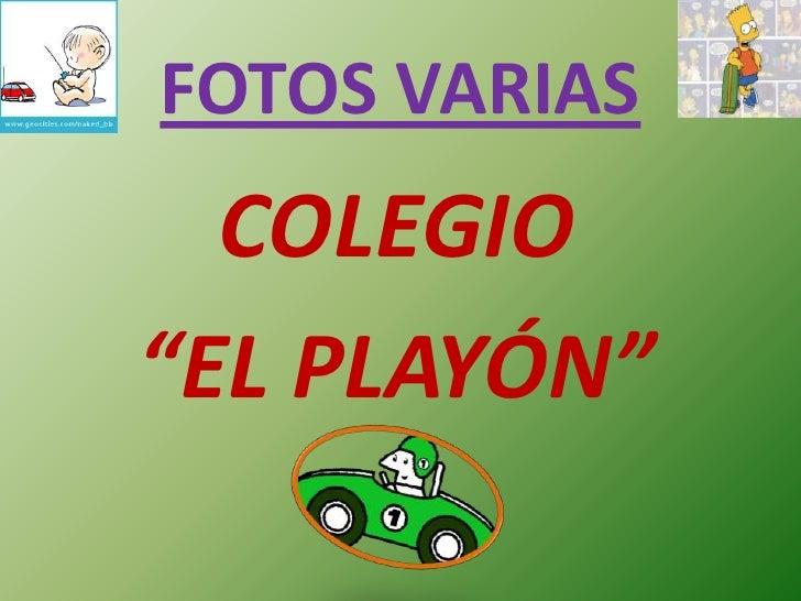 """FOTOS VARIAS<br />COLEGIO <br />""""EL PLAYÓN""""<br />"""