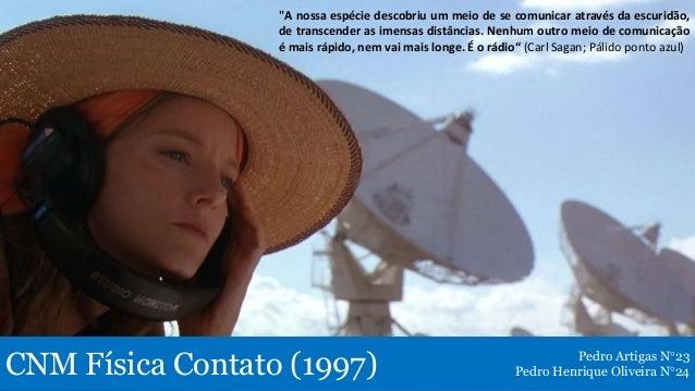 """CNM Física Contato (1997) Pedro Artigas N°23 Pedro Henrique Oliveira N°24 """"A nossa espécie descobriu um meio de se comunic..."""