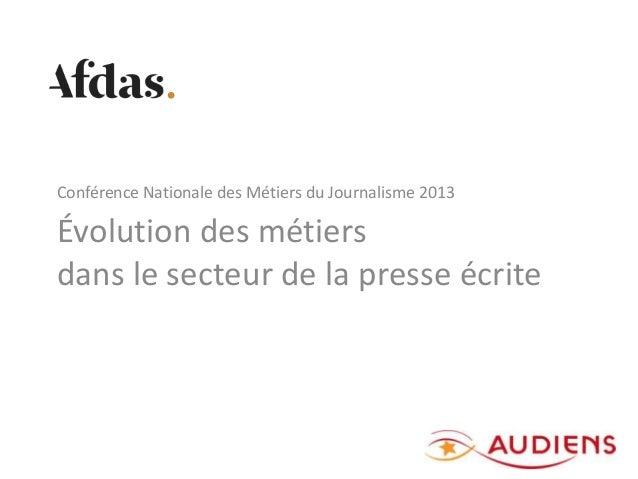 Évolution des métiers dans le secteur de la presse écrite Conférence Nationale des Métiers du Journalisme 2013 1