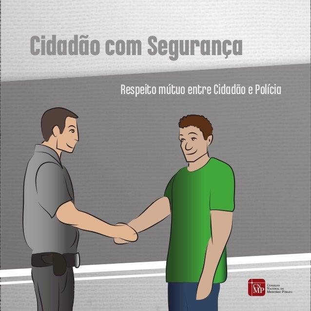 Cidadão com Segurança Respeito mútuo entre Cidadão e Polícia