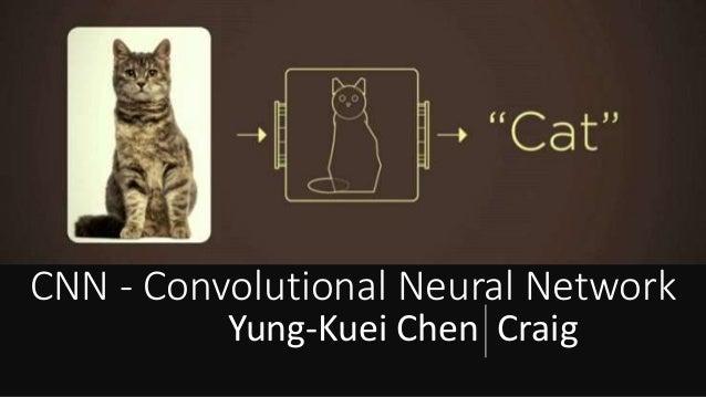 CNN - Convolutional Neural Network Yung-Kuei Chen Craig