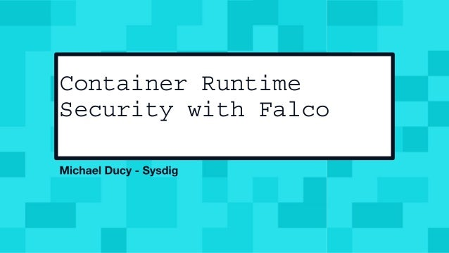 @mfdii Container Runtime Security with Falco