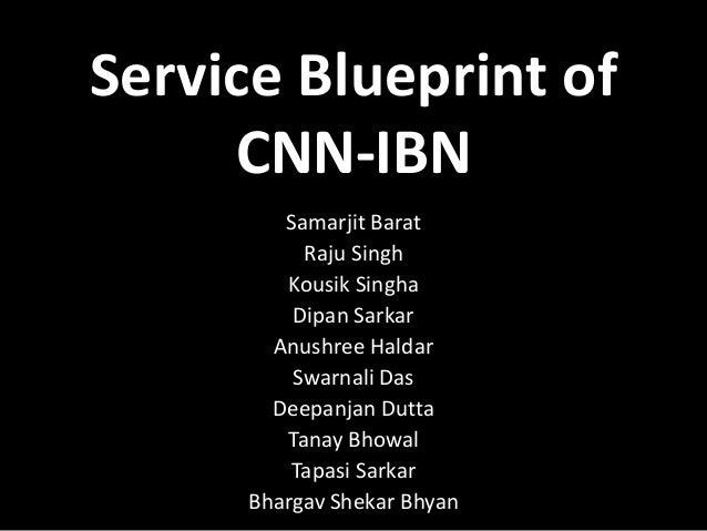 Service blueprint on cnn ibn service blueprint of cnn ibn samarjit barat raju singh kousik singha dipan sarkar anushree haldar malvernweather Choice Image