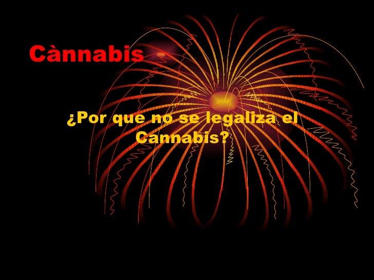 Cànnabis ¿Por que no se legaliza el Cannabis?