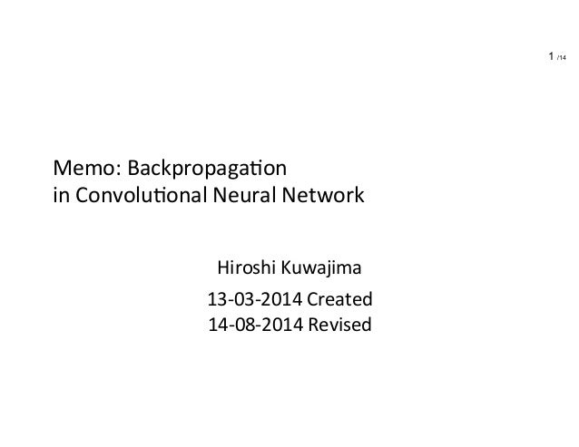 Memo:	   Backpropaga.on	   	    in	   Convolu.onal	   Neural	   Network	 Hiroshi	   Kuwajima	    13-­‐03-­‐2014	   Created...