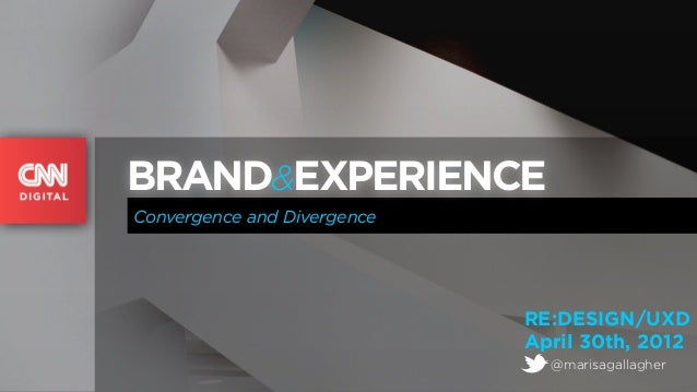 BRAND&EXPERIENCEConvergence and Divergence                             RE:DESIGN/UXD                             April 30t...
