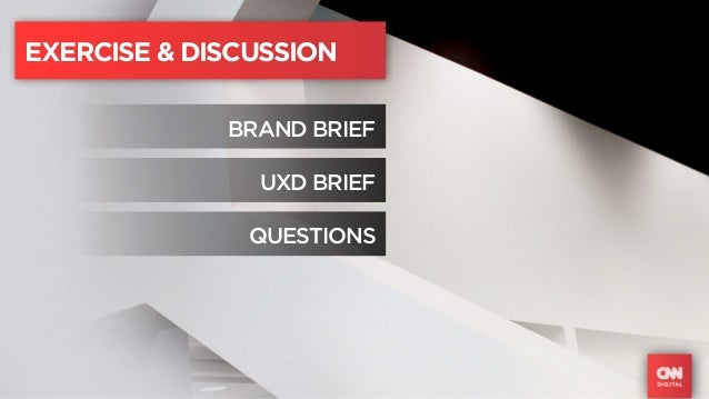 EXERCISE & DISCUSSION             BRAND BRIEF               UXD BRIEF               QUESTIONS