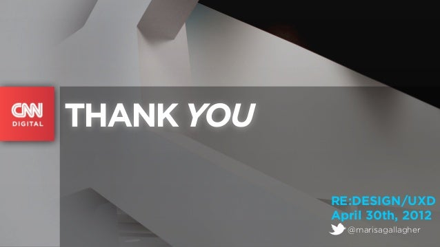 THANK YOU            RE:DESIGN/UXD            April 30th, 2012              @marisagallagher