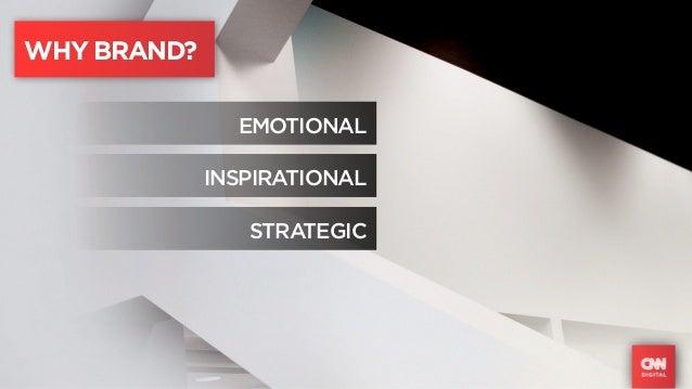 WHY BRAND?               EMOTIONAL             INSPIRATIONAL                STRATEGIC