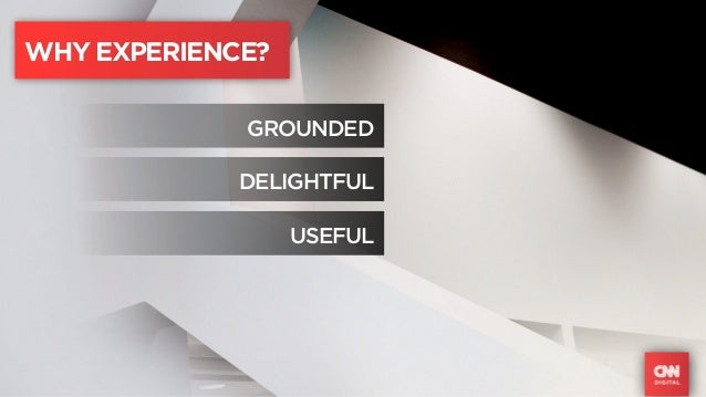 WHY EXPERIENCE?             GROUNDED             DELIGHTFUL                  USEFUL