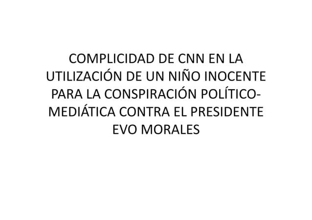 COMPLICIDAD DE CNN EN LA UTILIZACIÓN DE UN NIÑO INOCENTE PARA LA CONSPIRACIÓN POLÍTICO- MEDIÁTICA CONTRA EL PRESIDENTEMEDI...