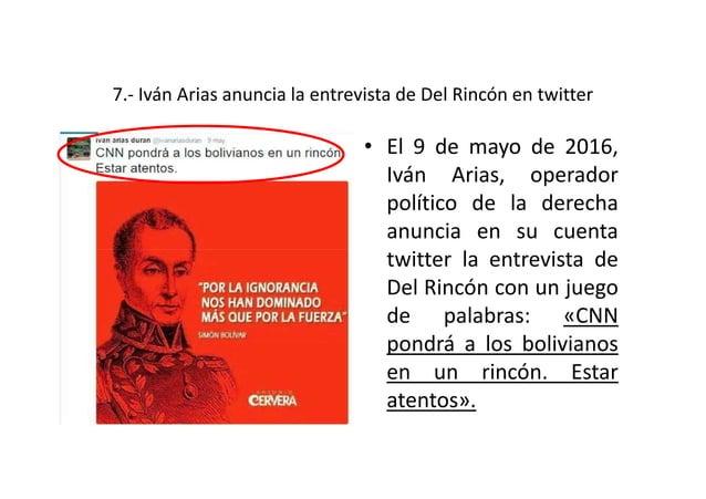 Conclusión: • CNN, su presentador Fernando del Rincón y los operadores de esa entrevista son co-autores de los siguientes ...