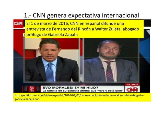 1.- CNN genera expectativa internacional El 1 de marzo de 2016, CNN en español difunde una entrevista de Fernando del Rinc...