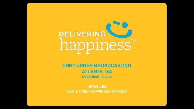 CNN/TURNER BROADCASTING ATLANTA, GA NOVEMBER 13, 2013  JENN LIM CEO & CHIEF HAPPINESS OFFICER