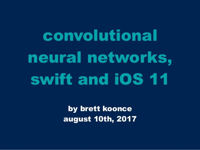 convolutional neural networks, swift and iOS 11 by brett koonce august 10th, 2017