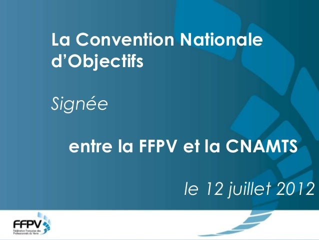 La Convention Nationale d'Objectifs signée entre la FFPV et la CNAMTSLa Convention Nationaled'ObjectifsSignéeentre la FFPV...