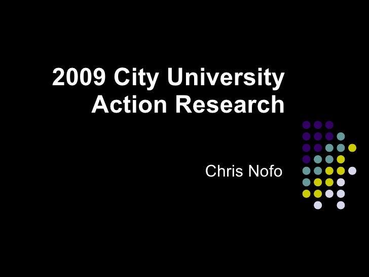 2009 City University Action Research Chris Nofo