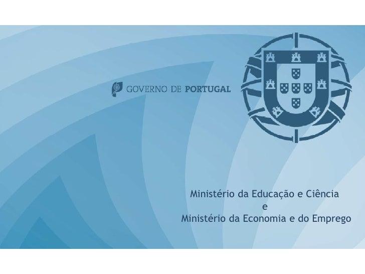Ministério da Educação e Ciência                  eMinistério da Economia e do Emprego