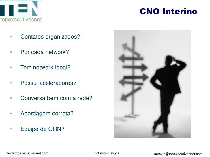 CNO Interino   •     Contatos organizados?   •     Por cada network?   •     Tem network ideal?   •     Possui aceleradore...