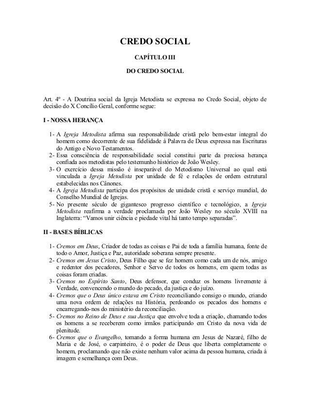 CREDO SOCIAL CAPÍTULO III DO CREDO SOCIAL  Art. 4º - A Doutrina social da Igreja Metodista se expressa no Credo Social, ob...