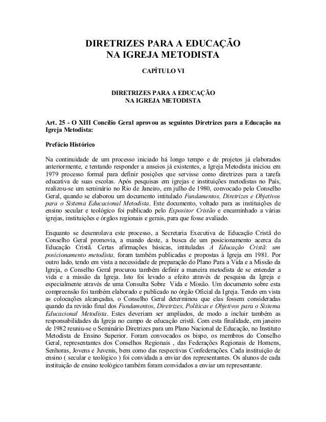 DIRETRIZES PARA A EDUCAÇÃO NA IGREJA METODISTA CAPÍTULO VI DIRETRIZES PARA A EDUCAÇÃO NA IGREJA METODISTA Art. 25 - O XIII...