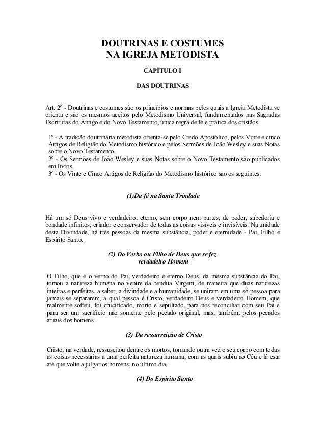 DOUTRINAS E COSTUMES NA IGREJA METODISTA CAPÍTULO I DAS DOUTRINAS Art. 2º - Doutrinas e costumes são os princípios e norma...