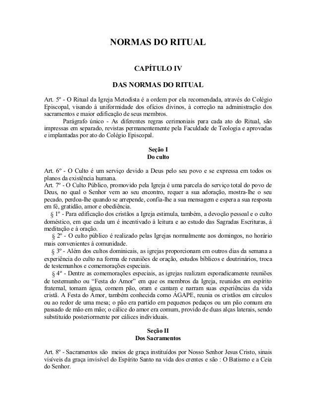 NORMAS DO RITUAL CAPÍTULO IV DAS NORMAS DO RITUAL Art. 5º - O Ritual da Igreja Metodista é a ordem por ela recomendada, at...