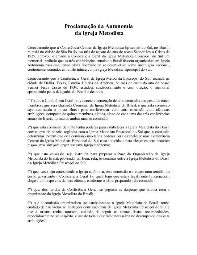 Proclamação da Autonomia da Igreja Metodista Considerando que a Conferência Central da Igreja Metodista Episcopal do Sul, ...