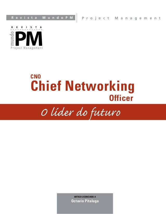 R e v i s t a M u n d o P M P r o j e c t M a n a g e m e n t ARTIGO LICENCIADO A Octavio Pitaluga Chief Networking Office...