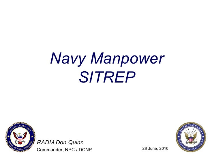 Navy Manpower SITREP RADM Don Quinn Commander, NPC / DCNP 28 June, 2010