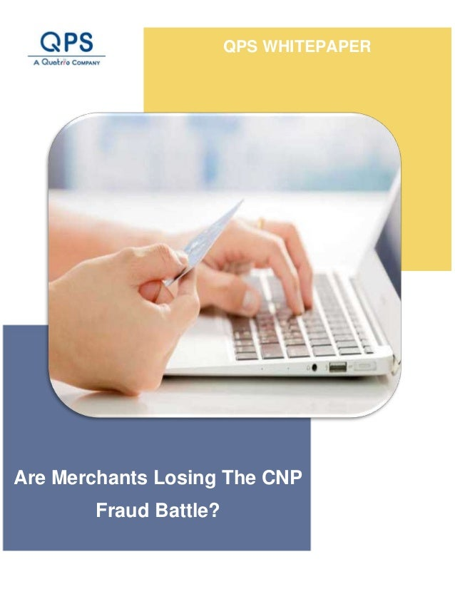 QPS WHITEPAPER Are Merchants Losing The CNP Fraud Battle?