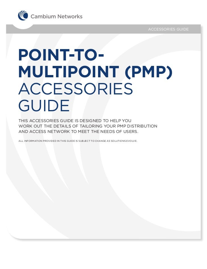 ACCESSORIES GUIDEPOINT-TO-MULTIPOINT (PMP)ACCESSORIESGUIDETHIS ACCESSORIES GUIDE IS DESIGNED TO HELP YOUWORK OUT THE DETAI...