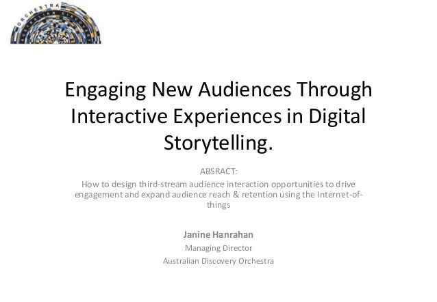 Engaging New Audiences Through Interactive Experiences in Digital Storytelling. Janine Hanrahan Managing Director Australi...