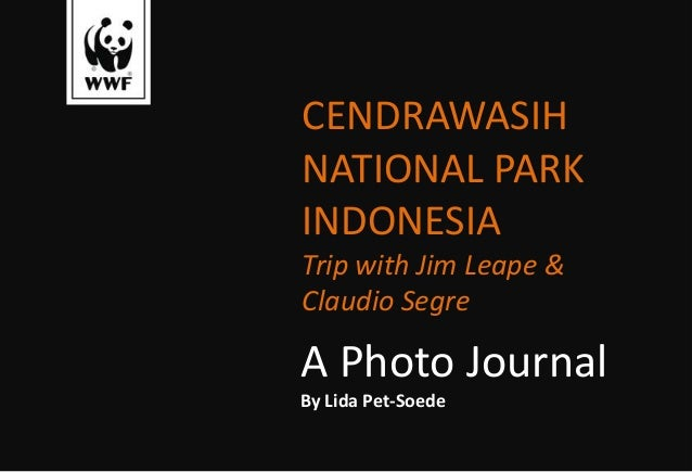 CENDRAWASIH NATIONAL PARK INDONESIA Trip with Jim Leape & Claudio Segre A Photo Journal By Lida Pet-Soede
