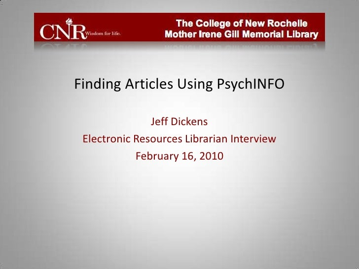 Finding Articles Using PsychINFO<br />Jeff Dickens<br />Electronic Resources Librarian Interview<br />February 16, 2010<br />