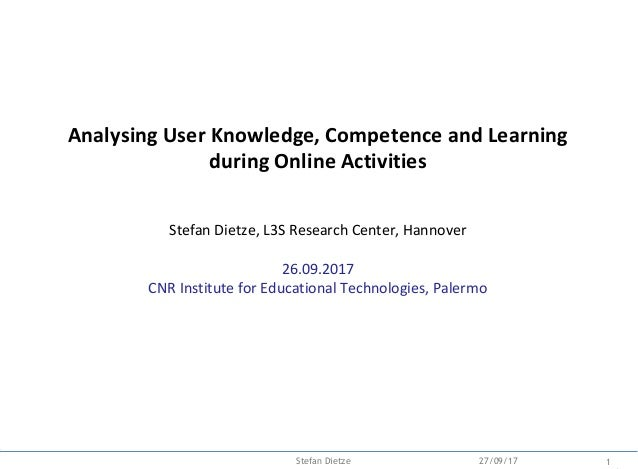 Backup Analysing User Knowledge, Competence and Learning during Online Activities Stefan Dietze, L3S Research Center, Hann...