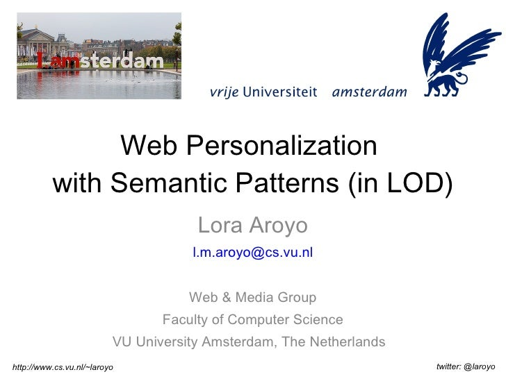 Web Personalization  with Semantic Patterns (in LOD) Lora Aroyo [email_address] Web & Media Group Faculty of Computer Scie...