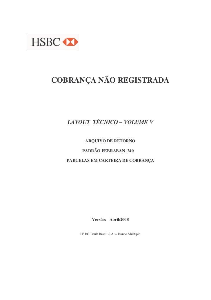 COBRANÇA NÃO REGISTRADA   LAYOUT TÉCNICO – VOLUME V          ARQUIVO DE RETORNO        PADRÃO FEBRABAN 240   PARCELAS EM C...