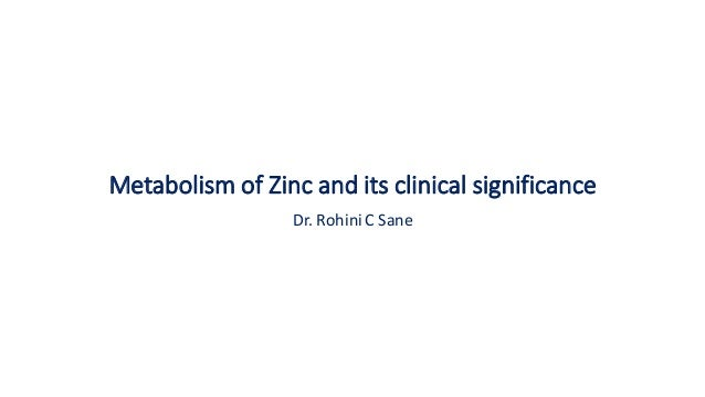 MetabolismofZincanditsclinicalsignificance Dr.RohiniCSane