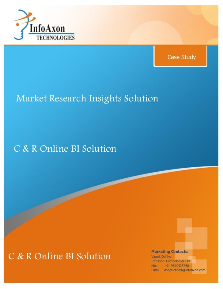 Case Study Market Research Insights Solution C & R Online BI Solution                                Marketing Contacts:C ...